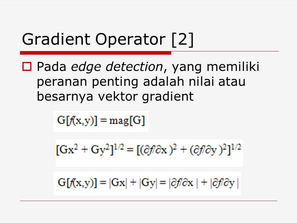Gradient Operator [2] Pada edge detection, yang memiliki peranan penting adalah nilai atau besarnya vektor gradient.